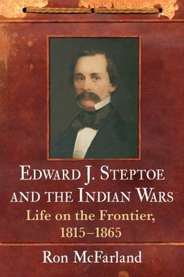 Edward J. Steptoe and the Indian Wars: Life on the Frontier, 1815-1865