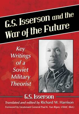 G.S. Isserson and the War of the Future: Key Writings of a Soviet Military Theorist