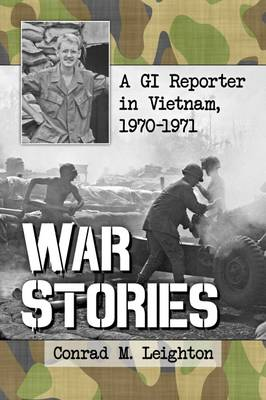 War Stories: A GI Reporter in Vietnam, 1970-1971