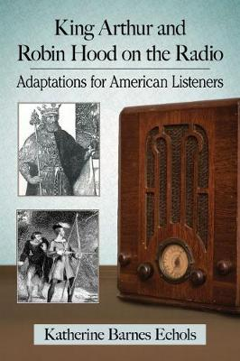 King Arthur and Robin Hood on the Radio: Adaptations for American Listeners
