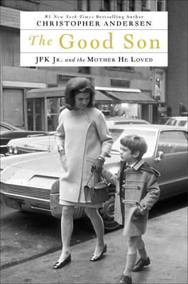 The Good Son: JFK Jr. and the Mother He Loved
