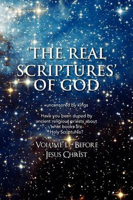 'The Real Scriptures' of God: Book 1 - Before Jesus Christ