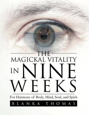 The Magickal Vitality in Nine Weeks: For Harmony of Body, Mind, Soul, and Spirit