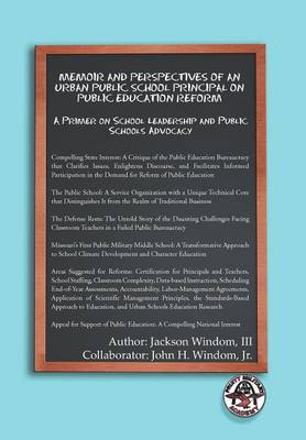Memoir and Perspectives of an Urban Public School Principal on Public Education Reform: A Primer on School Leadership and Public Schools Advocacy