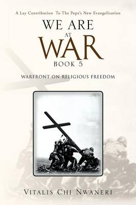 We Are at War Book 5: (Warfront on Religious Freedom)