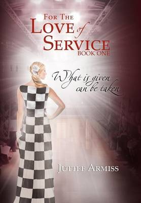For the Love of Service: Book 1 - What Is Given, Can Be Taken