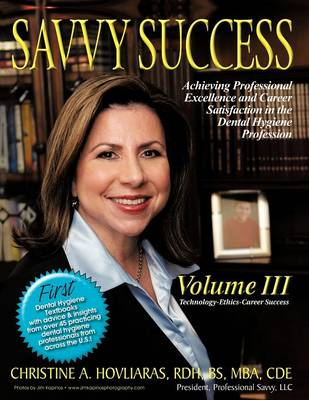 Savvy Success: Achieving Professional Excellence and Career Satisfaction in the Dental Hygiene Profession Volume III: Technology-Ethics-Career Success