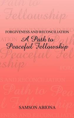 Forgiveness and Reconciliation: A Path to Peaceful Fellowship
