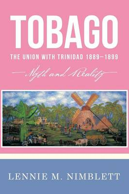 Tobago: The Union with Trinidad 1889-1899: Myth and Reality