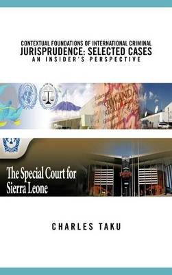 Contextual Foundations of International Criminal Jurisprudence: Selected Cases an Insider's Perspective
