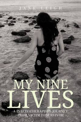 My Nine Lives: A Psychotherapist's Journey From Victim To Survivor