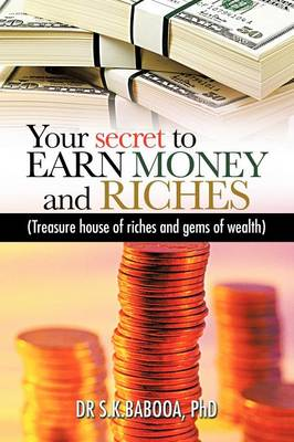 Your Secret to EARN MONEY and RICHES: Treasure House of Riches and Gems of Wealth
