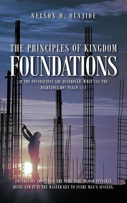 THE Principles of Kingdom Foundations: If the Foundations are Destroyed, What Can the Righteous Do? Psalm 11:3