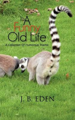 Its A Funny Old Life: A Collection Of Humorous Poems
