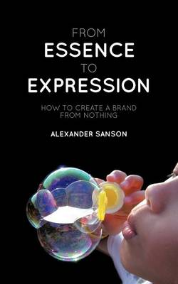 From Essence to Expression: How to Create A Brand from Nothing