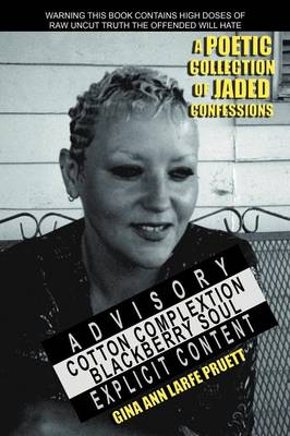 Cotton Complextion Blackberry Soul: A Poetic Collection Of Jaded Confessions