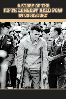 A Story of the Fifth Longest Held POW in US History: New Edition of Previously Published Book