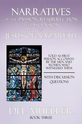 Narratives of the Passion, Resurrection and Ascension of Jesus of Nazareth: Book Three