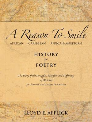 A Reason To Smile: African Caribbean African-American History In Poetry The Story of the Struggles, Sacrifices and Sufferings of Africans for Survival and Success in America.