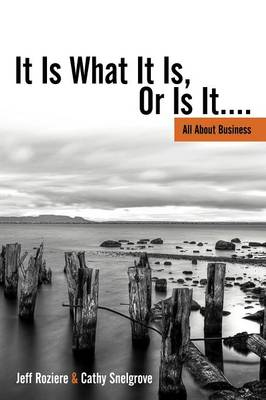 It Is What It Is, Or Is It...: All About Business