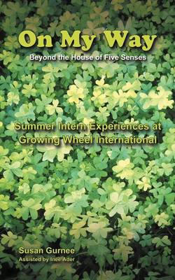 On My Way Beyond the House of Five Senses: Summer Intern Experiences at Growing Wheel International