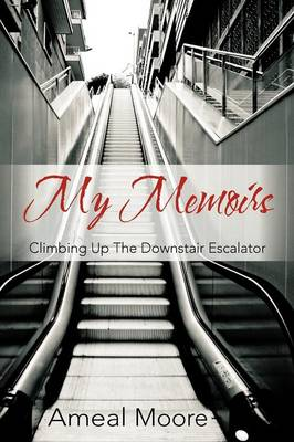 My Memoirs: Climbing Up The Downstair Escalator