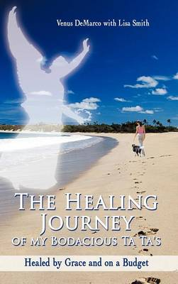 The Healing Journey of My Bodacious Ta Ta's: Healed by Grace and on a Budget