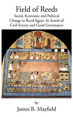 Field of Reeds: Social, Economic and Political Change in Rural Egypt: In Search of Civil Society and Good Governance
