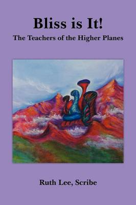 Bliss Is It!: The Teachers of the Higher Planes
