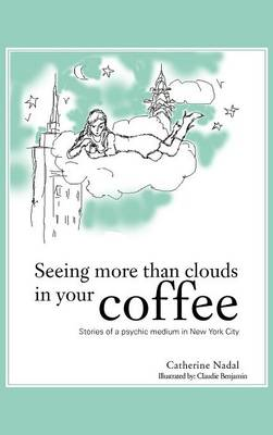 Seeing More Than Clouds in Your Coffee: Stories of a Psychic Medium in New York City