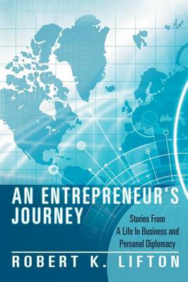 An Entrepreneur's Journey: Stories From A Life In Business and Personal Diplomacy