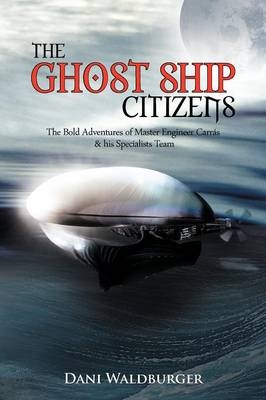 The Ghost Ship Citizens: The Bold Adventures of Master Engineer Carras & His Specialists Team