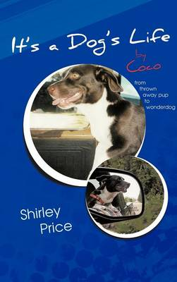 It's a Dog's Life by Coco: From Thrown Away Pup to Wonderdog