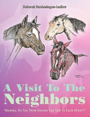 A Visit to the Neighbors: Mommy, Do You Think Horses Can Talk to Each Other?