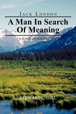 Jack London: A Man In Search Of Meaning: A Jungian Perspective