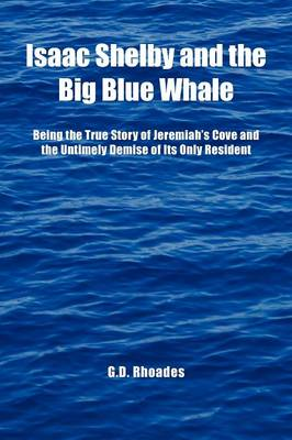 Isaac Shelby and the Big Blue Whale: Being the True Story of Jeremiah's Cove and the Untimely Demise of Its Only Resident