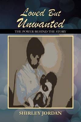 Loved But Unwanted THE POWER BEHIND THE STORY