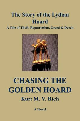 Chasing the Golden Hoard The Story of the Lydian Hoard: A Tale of Theft, Repatriation, Greed & Deceit