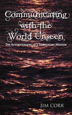 Communicating with the World Unseen: The Autobiography of a Spiritualist Medium