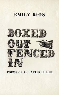 Boxed Out Fenced In: Poems Of A Chapter In Life