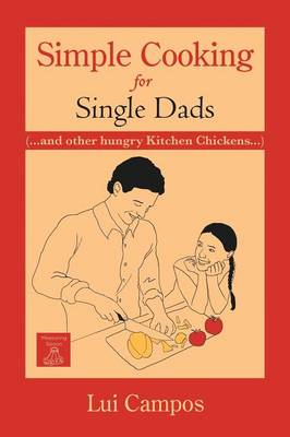 Simple Cooking for Single Dads: (...and Other Hungry Kitchen Chickens)