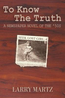 To Know the Truth: A Newspaper Novel of the '50s