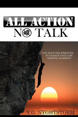 All Action, No Talk!: You Have the Strength to Change Your Life Despite Adversity