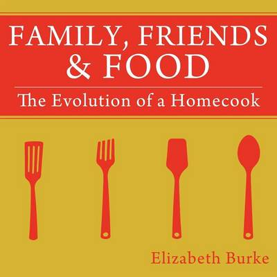 Family, Friends & Food: The Evolution of a Homecook
