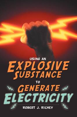 Using an Explosive Substance to Generate Electricity