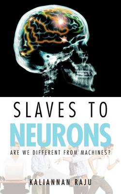 Slaves to Neurons: Are We Different from Machines?