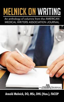 Melnick on Writing: An Anthology of Columns from the AMERICAN MEDICAL WRITERS ASSOCIATION JOURNAL