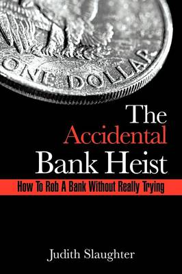 The Accidental Bank Heist: How To Rob A Bank Without Really Trying