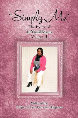 """Simply Me"": The Poetry of Jac'Quail Mayes Volume II"