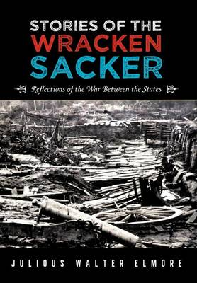Stories of the Wracken Sacker: Reflections of the War Between the States